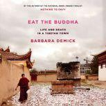 Eat the Buddha Life and Death in a Tibetan Town, Barbara Demick