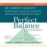 Perfect Balance Dr. Robert Greene's Breakthrough Program for Finding the Lifelong Hormonal Health You Deserve, Robert A. Greene, M.D.
