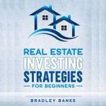 Real Estate Investing Strategies For Beginners, Bradley Banks