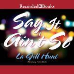 Say it Ain't So, La Jill Hunt
