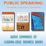 Public Speaking Triumphantly Conquer the #1 Business Fear, Various Authors