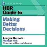 HBR Guide to Making Better Decisions, Harvard Business Review