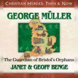 George Muller The Guardian of Bristol's Orphans, Janet Benge