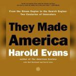 They Made America From the Steam Engine to the Search Engine: Two Centuries of Innovators, Harold Evans