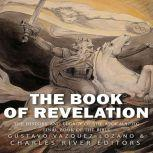 Book of Revelation, The: The History and Legacy of the Apocalyptic Final Book of the Bible, Charles River Editors
