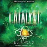 Catalyst, S. J. Kincaid