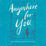 Anywhere for You A Novel, Abbie Greaves