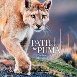 Path of the Puma The Remarkable Resilience of the Mountain Lion, Jim Williams