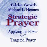 Strategic Prayer Applying the Power of Targeted Prayer, Eddie Smith