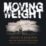 Moving Weight A Short Story by Ashley & JaQuavis, Ashley & JaQuavis
