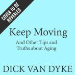 Keep Moving And Other Tips and Truths about Aging, Dick Van Dyke