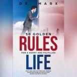 50 Golden Rules for a Happy and Fulfilled Life Great, quick, plain and simple read. Challenge yourself and change your frame of mind; probably your life for the better., Dr. Marx