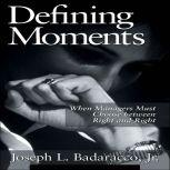 Defining Moments When Managers Must Choose Between Right and Right, Joseph L. Badaracco