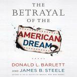 The Betrayal of the American Dream, Donald L. Barlett