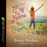 My Name Is River, Wendy Dunham