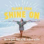 Shine On How to Grow Awesome instead of Old, Claire Cook