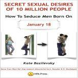 How To Seduce Men Born On January 18 Or Secret Sexual Desires Of 10 Million People Demo From Shan Hai Jing Research Discoveries By A. Davydov & O. Skorbatyuk, Kate Bazilevsky