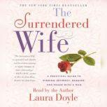The Surrendered Wife A Practical Guide To Finding Intimacy, Passion and Peace