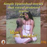 Simple Upanishad stories that reveal profound truths - Story 1 : Mom! Who is my father?, Dr.King