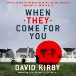 When They Come for You How Police and Government Are Trampling Our Liberties - and How to Take Them Back, David Kirby