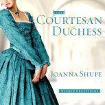 The Courtesan Duchess, Joanna Shupe