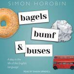 Bagels, Bumf, and Buses A Day in the Life of the English Language, Simon Horobin