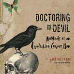 Doctoring the Devil Notebooks of an Appalachian Conjure Man, Jake Richards