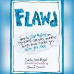 Flawd How to Stop Hating on Yourself, Others, and the Things That Make You Who You Are, Emily-Anne Rigal