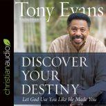 Discover Your Destiny Let God Use You Like He Made You, Tony Evans