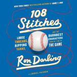 108 Stitches Loose Threads, Ripping Yarns, and the Darndest Characters from My Time in the Game, Ron Darling