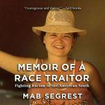 Memoir of a Race Traitor Fighting Racism in the American South, Mab Segrest