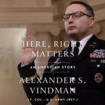 Here, Right Matters An American Story, Alexander Vindman