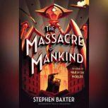 The Massacre of Mankind Sequel to The War of the Worlds, Stephen Baxter