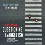 Questioning Evangelism, Second Edition Engaging People's Hearts the Way Jesus Did, Randy Newman