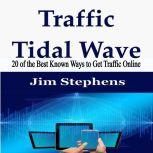 Traffic Tidal Wave 20 of the Best Known Ways to Get Traffic Online, Jim Stephens