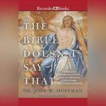 The Bible Doesn't Say That 40 Biblical Mistranslations, Misconceptions, and Other Misunderstandings, Joel M. Hoffman