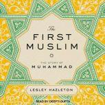 The First Muslim The Story of Muhammad, Lesley Hazleton