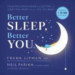Better Sleep, Better You Your No-Stress Guide for Getting the Sleep You Need and the Life You Want, Frank Lipman