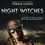 Night Witches A History of the All Female 588th Night Bomber Regiment, Fergus Mason