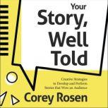 Your Story, Well Told! Creative Strategies to Develop and Perform Stories that Wow an Audience, Corey Rosen