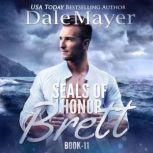 SEALs of Honor: Brett Book 11: SEALs of Honor, Dale Mayer