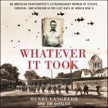 Whatever It Took An American Paratrooper's Extraordinary Memoir of Escape, Survival, and Heroism in the Last Days of World War II, Henry Langrehr