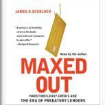 Maxed Out Hard Times, Easy Credit and the Era of Predatory Lenders, James D. Scurlock