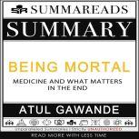 Summary of Being Mortal Medicine and What Matters in the End by Atul Gawande, Summareads Media