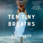 Ten Tiny Breaths, K.A. Tucker