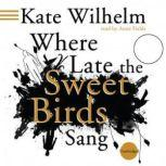 Where Late the Sweet Birds Sang, Kate Wilhelm