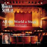 All the World a Stage The Theater in History, Megan Lewis