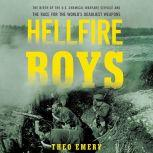 Hellfire Boys The Birth of the U.S. Chemical Warfare Service and the Race for the World's Deadliest Weapons, Theo Emery