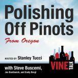 Polishing Off Pinots from Oregon Vine Talk Episode 108, Vine Talk