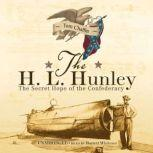 The H. L. Hunley The Secret Hope of the Confederacy, Tom Chaffin